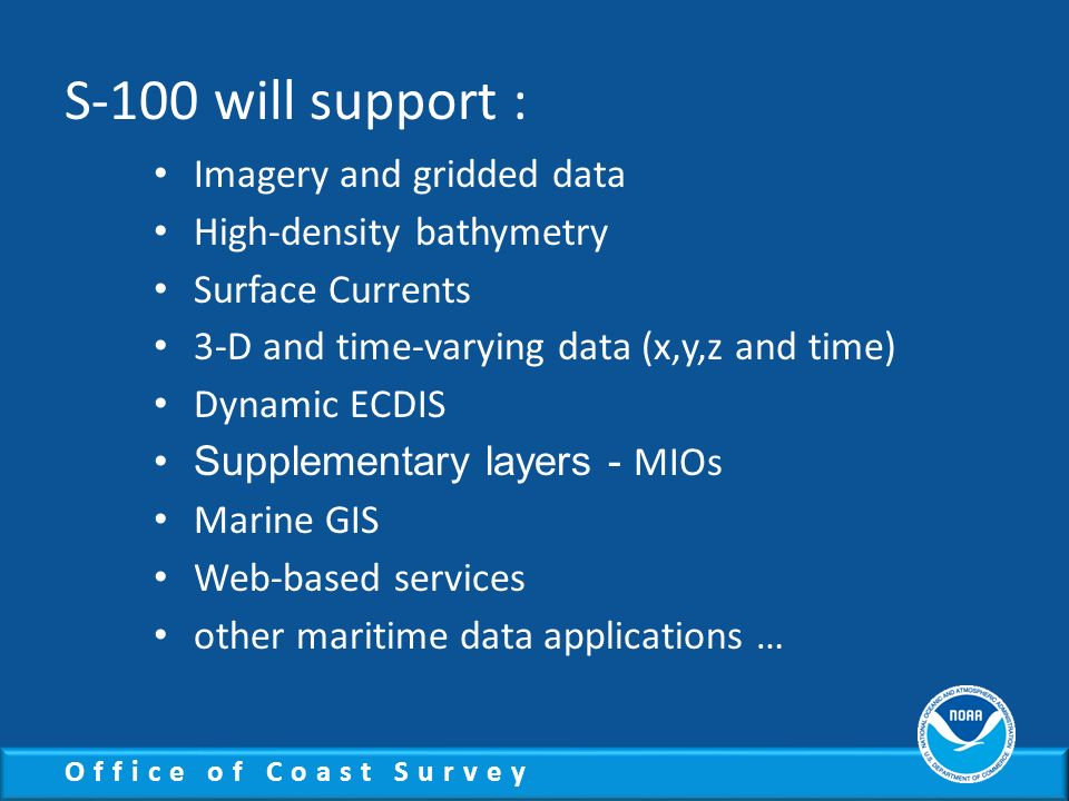 S-100 will support : Imagery and gridded data High-density bathymetry