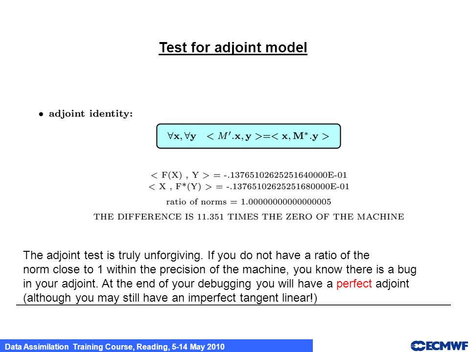 Test for adjoint model The adjoint test is truly unforgiving. If you do not have a ratio of the.