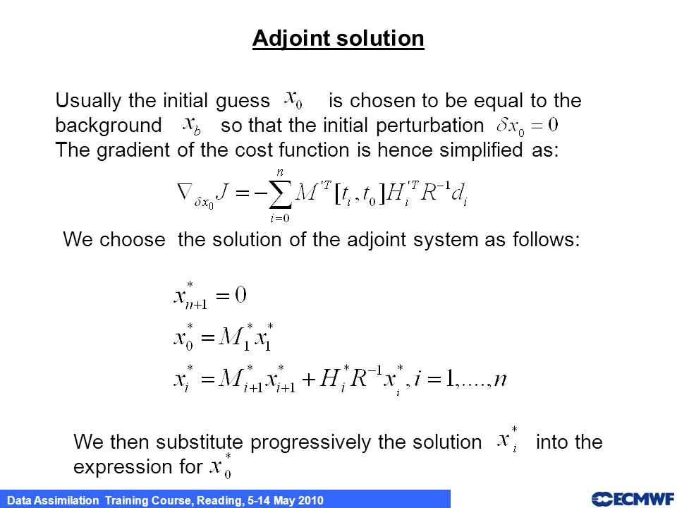 Adjoint solution Usually the initial guess is chosen to be equal to the. background so that the initial perturbation.