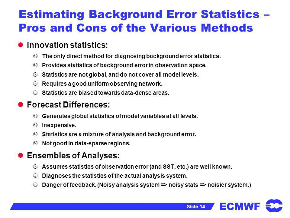 Estimating Background Error Statistics – Pros and Cons of the Various Methods