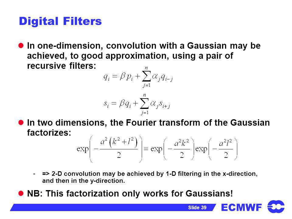 Digital FiltersIn one-dimension, convolution with a Gaussian may be achieved, to good approximation, using a pair of recursive filters: