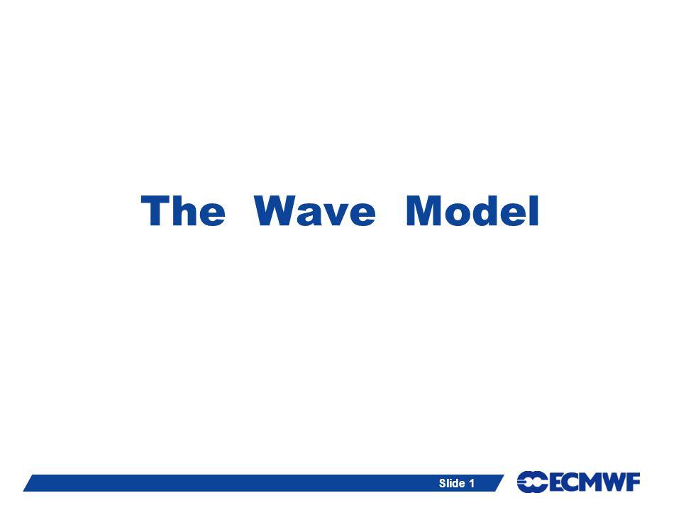 The Wave Model ECMWF, Reading, UK