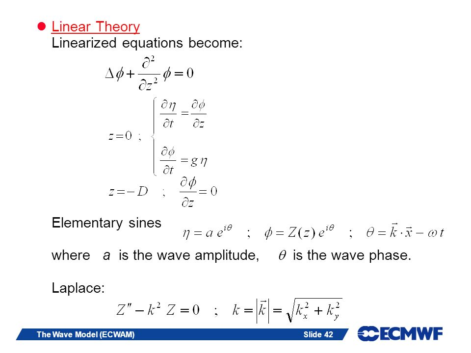 Linear Theory Linearized equations become: Elementary sines where a is the wave amplitude,  is the wave phase. Laplace: