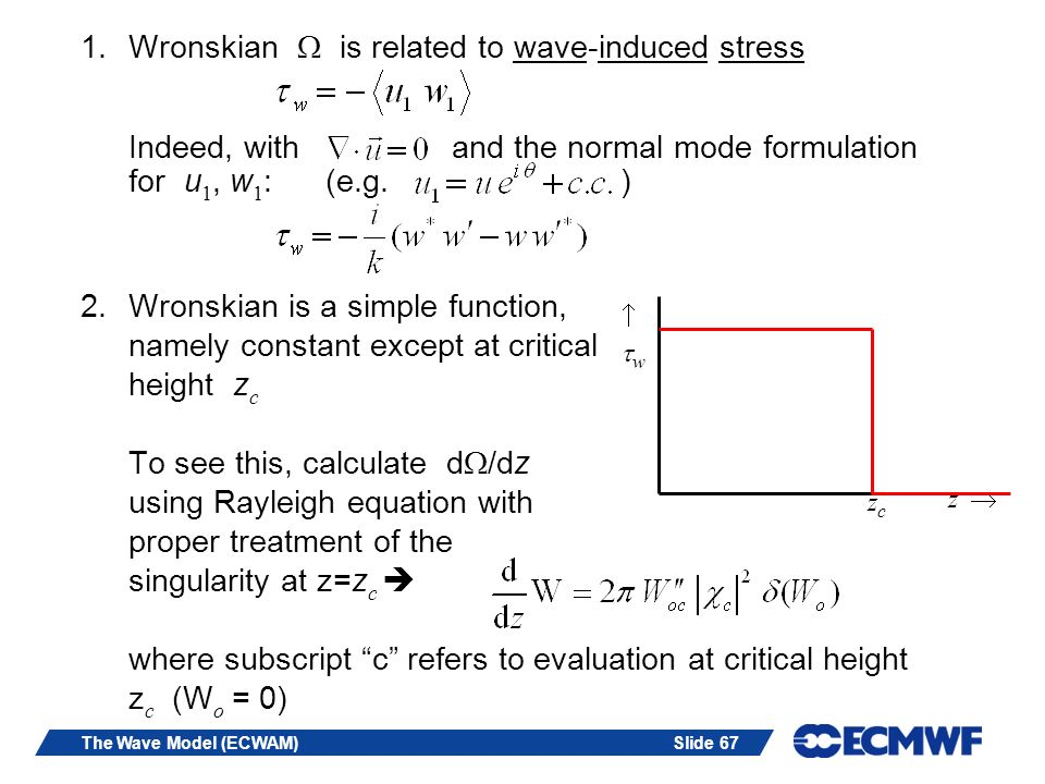 Wronskian W is related to wave-induced stress Indeed, with and the normal mode formulation for u1, w1: (e.g. )