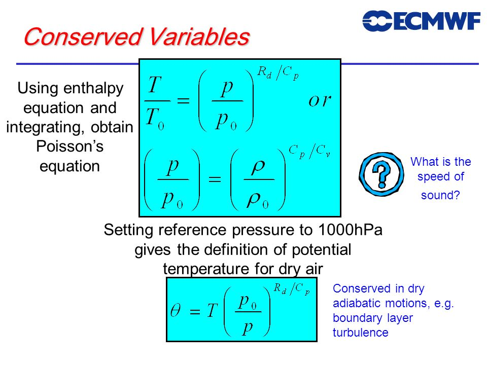 ECMWF Training Course May 2001. Conserved Variables. Using enthalpy equation and integrating, obtain Poisson's equation.