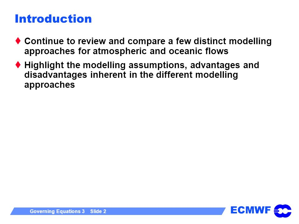Introduction Continue to review and compare a few distinct modelling approaches for atmospheric and oceanic flows.