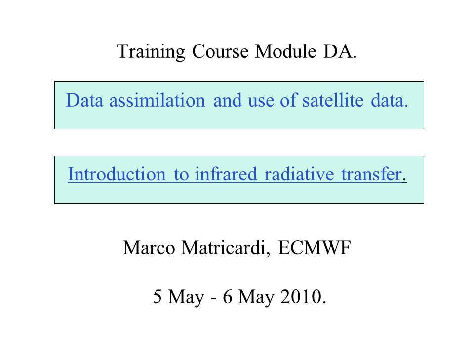 Training Course Module DA. Data assimilation and use of satellite data