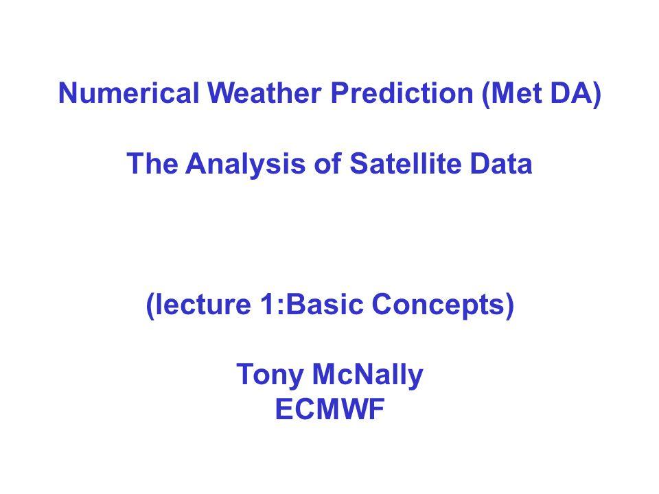 Numerical Weather Prediction (Met DA) The Analysis of Satellite Data