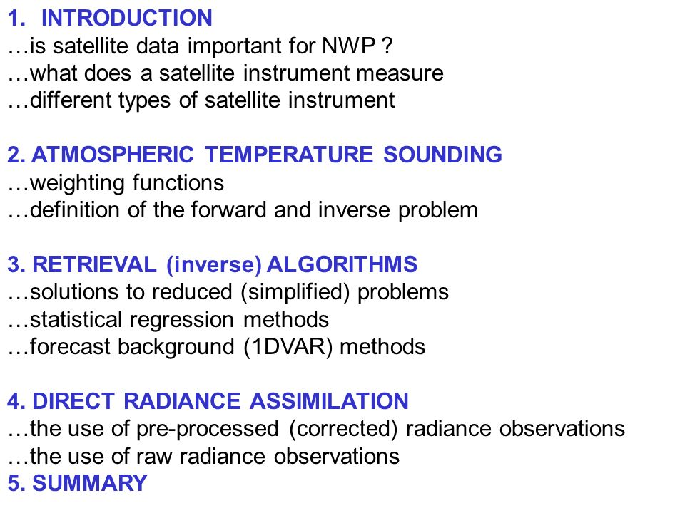 INTRODUCTION …is satellite data important for NWP …what does a satellite instrument measure. …different types of satellite instrument.