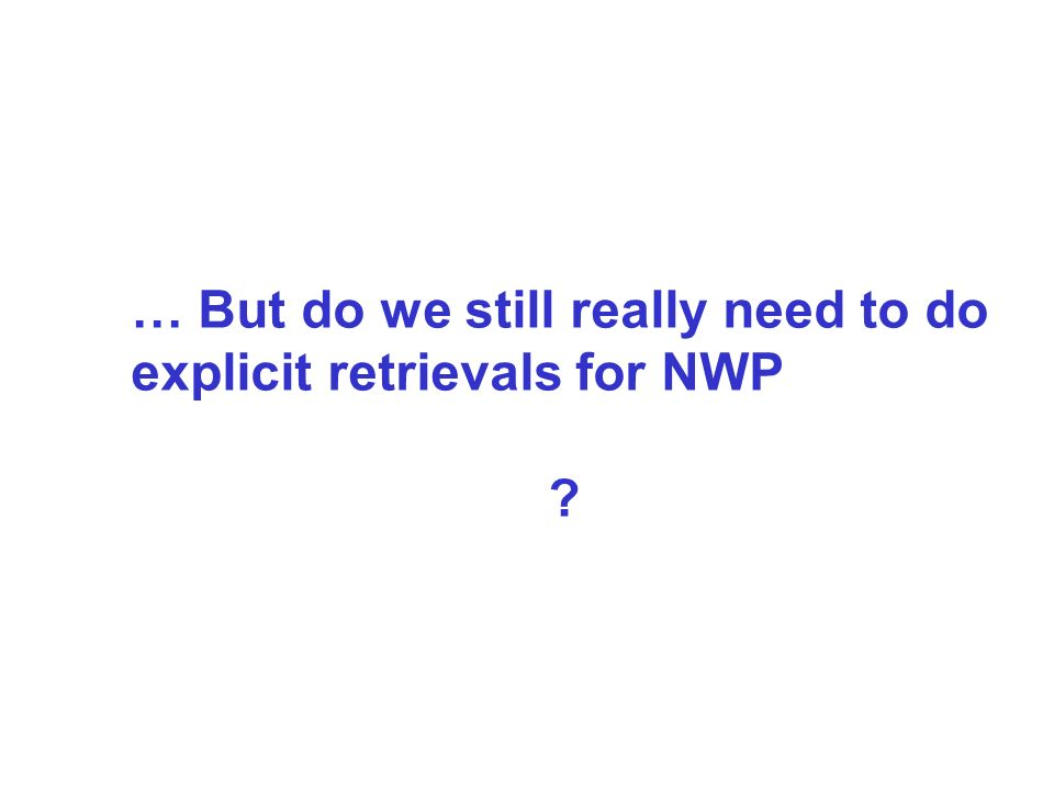 … But do we still really need to do explicit retrievals for NWP