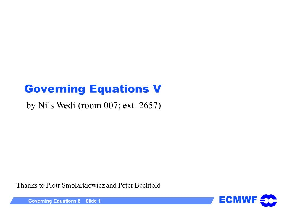 Governing Equations V by Nils Wedi (room 007; ext. 2657)