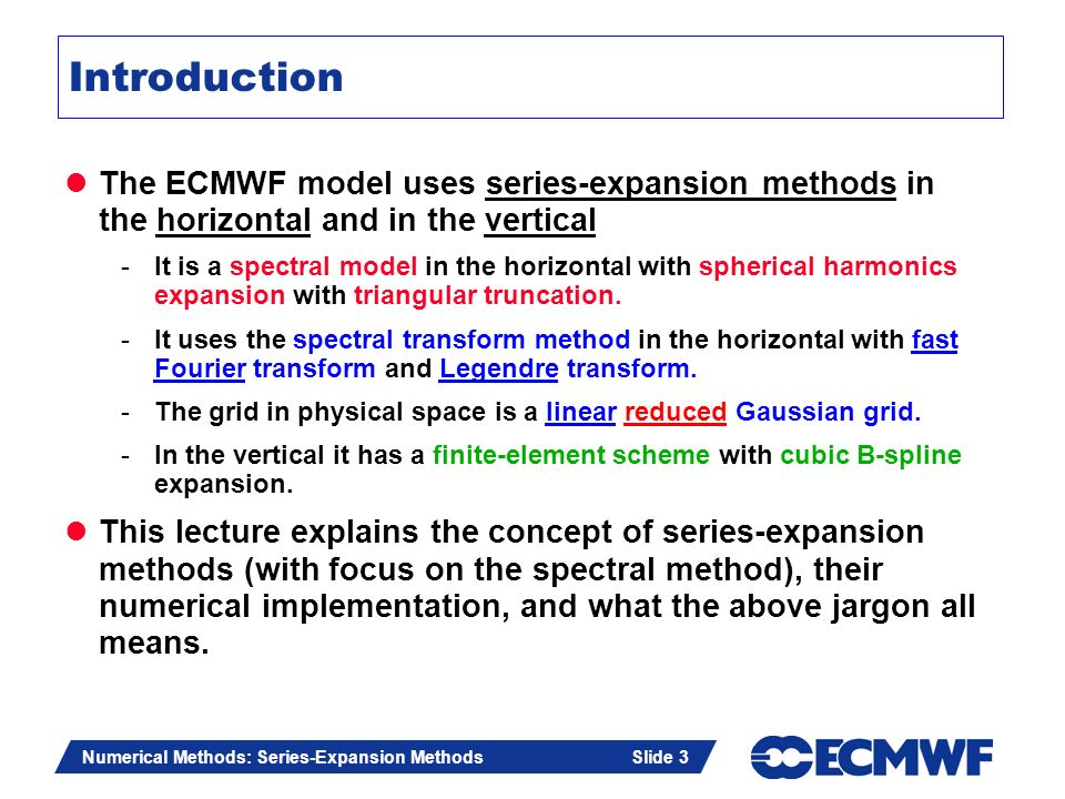 Introduction The ECMWF model uses series-expansion methods in the horizontal and in the vertical.