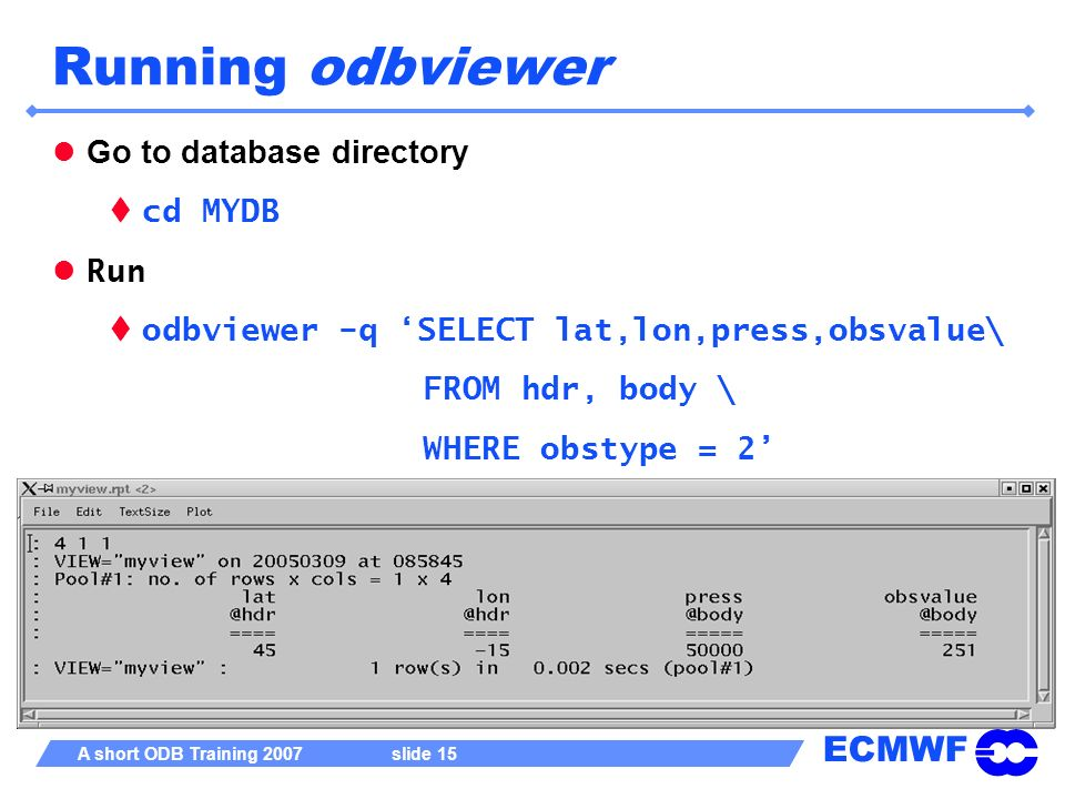 Running odbviewer Go to database directory cd MYDB Run