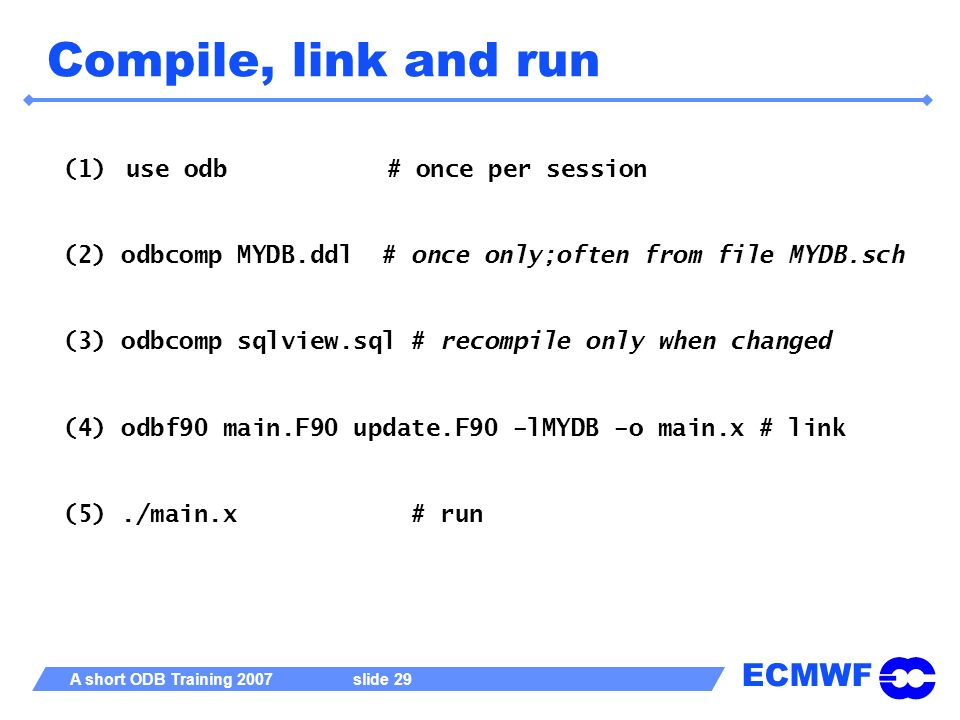 Compile, link and run use odb # once per session