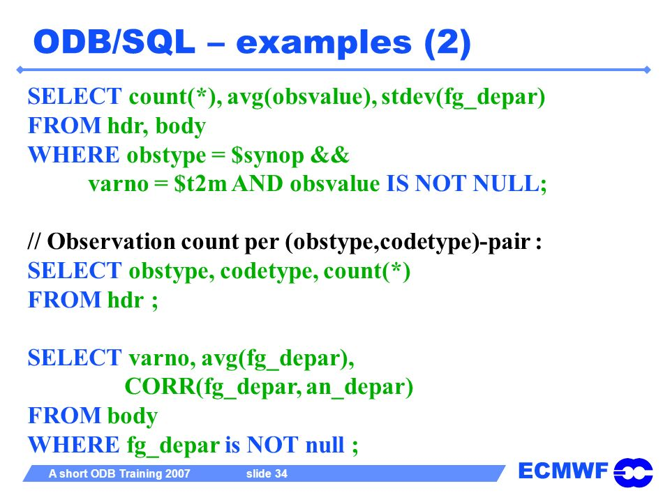 ODB/SQL – examples (2) SELECT count(*), avg(obsvalue), stdev(fg_depar)