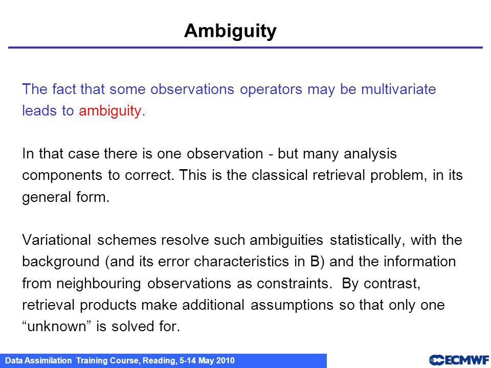 Ambiguity The fact that some observations operators may be multivariate. leads to ambiguity.