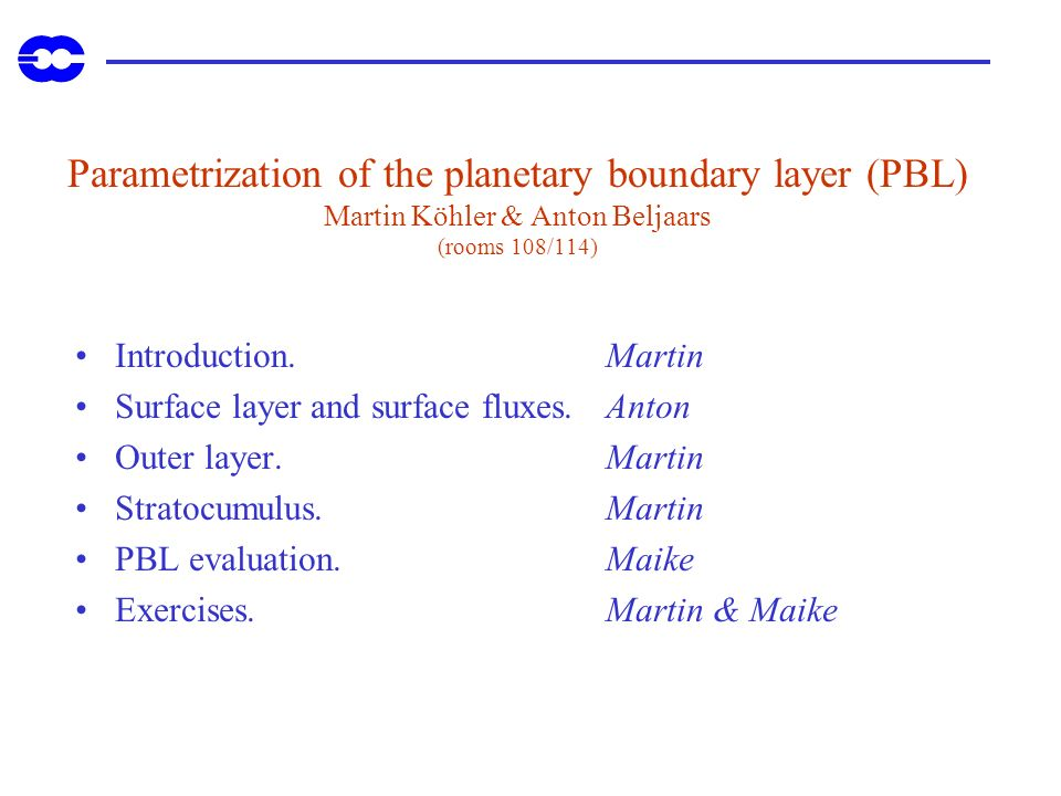 Parametrization of the planetary boundary layer (PBL) Martin Köhler & Anton Beljaars (rooms 108/114)