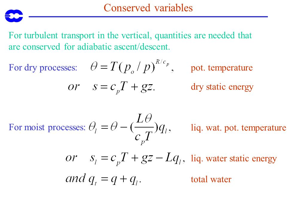 Conserved variables For turbulent transport in the vertical, quantities are needed that are conserved for adiabatic ascent/descent.