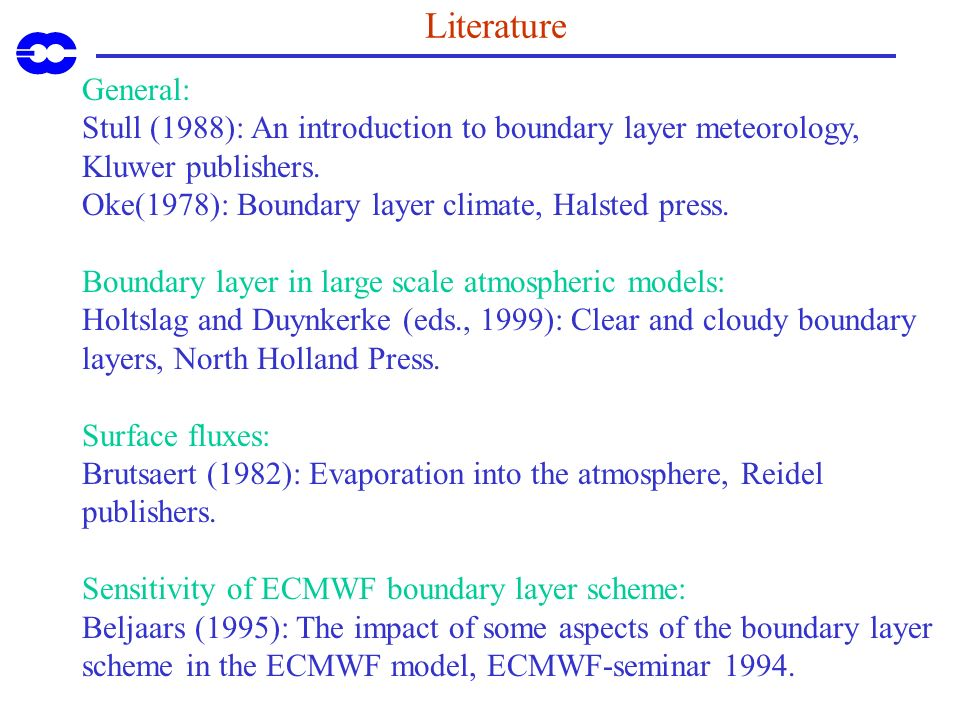 Literature General: Stull (1988): An introduction to boundary layer meteorology, Kluwer publishers.