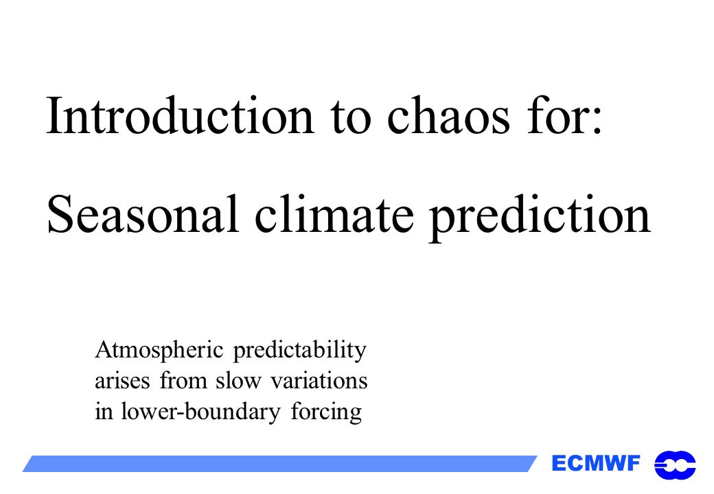 Introduction to chaos for: Seasonal climate prediction