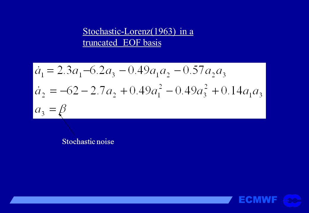 Stochastic-Lorenz(1963) in a truncated EOF basis