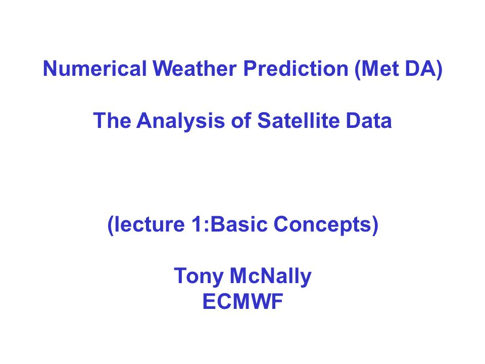 Numerical Weather Prediction (Met DA) The Analysis of Satellite Data