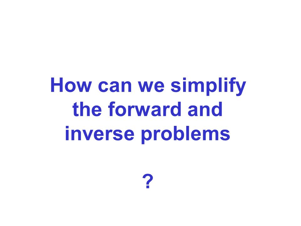 How can we simplify the forward and inverse problems