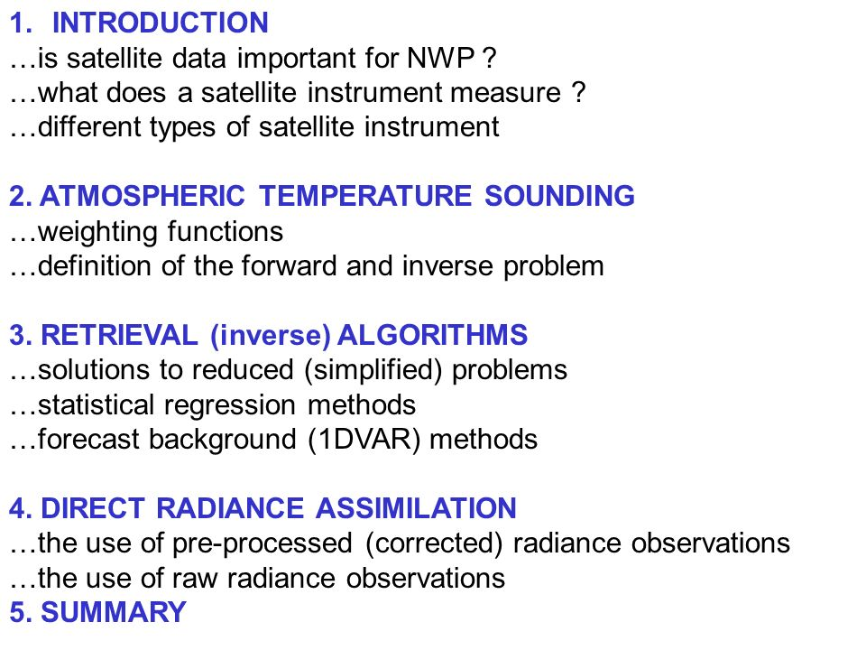 INTRODUCTION …is satellite data important for NWP …what does a satellite instrument measure …different types of satellite instrument.