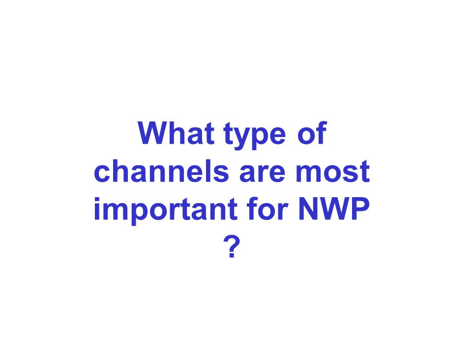 What type of channels are most important for NWP