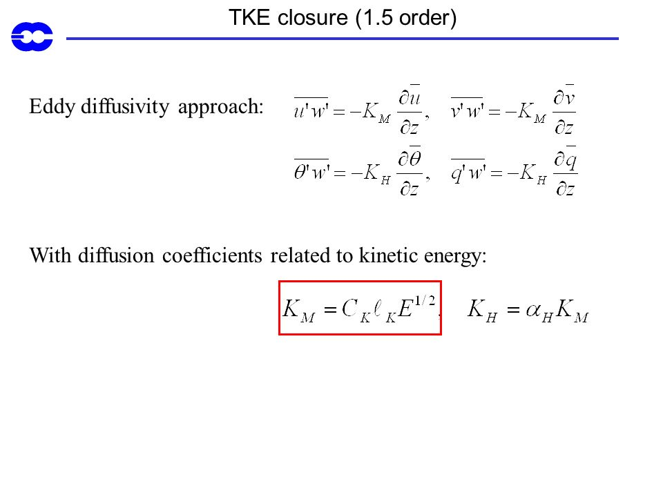 TKE closure (1.5 order) Eddy diffusivity approach: With diffusion coefficients related to kinetic energy:
