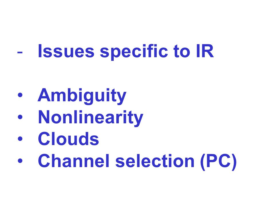 Issues specific to IR Ambiguity Nonlinearity Clouds Channel selection (PC)