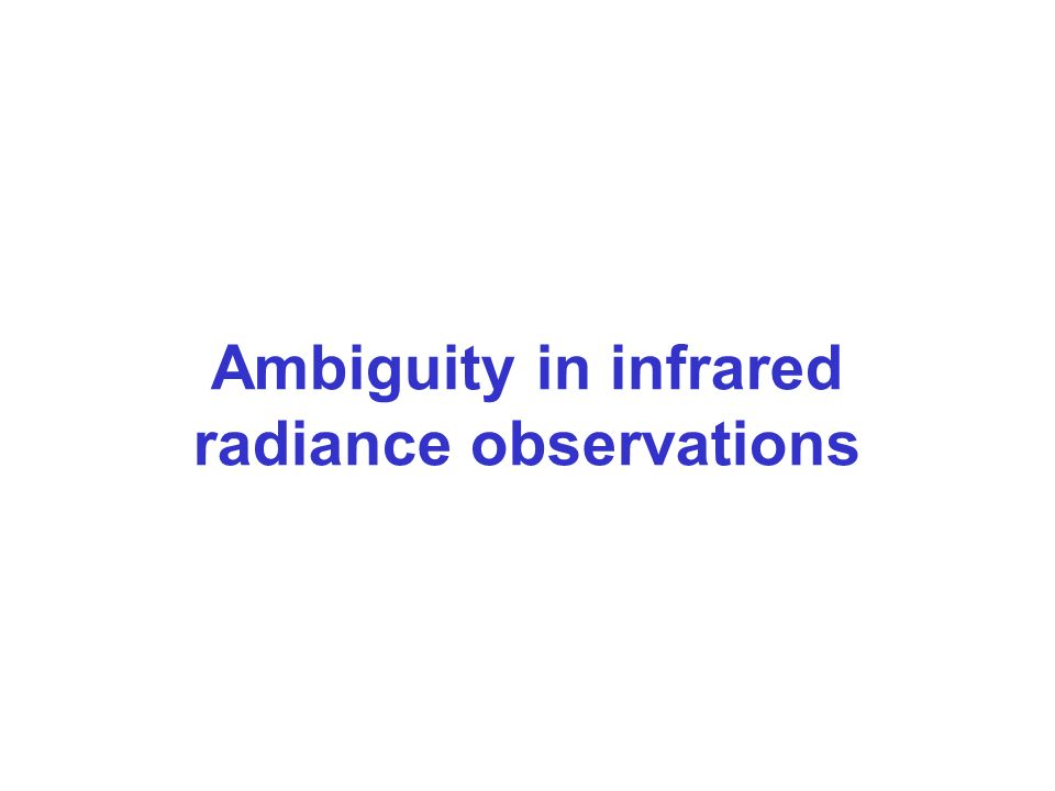 Ambiguity in infrared radiance observations
