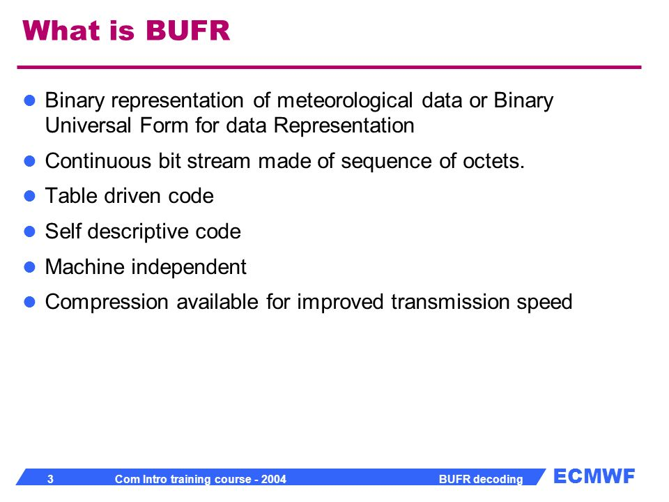 What is BUFR Binary representation of meteorological data or Binary Universal Form for data Representation.