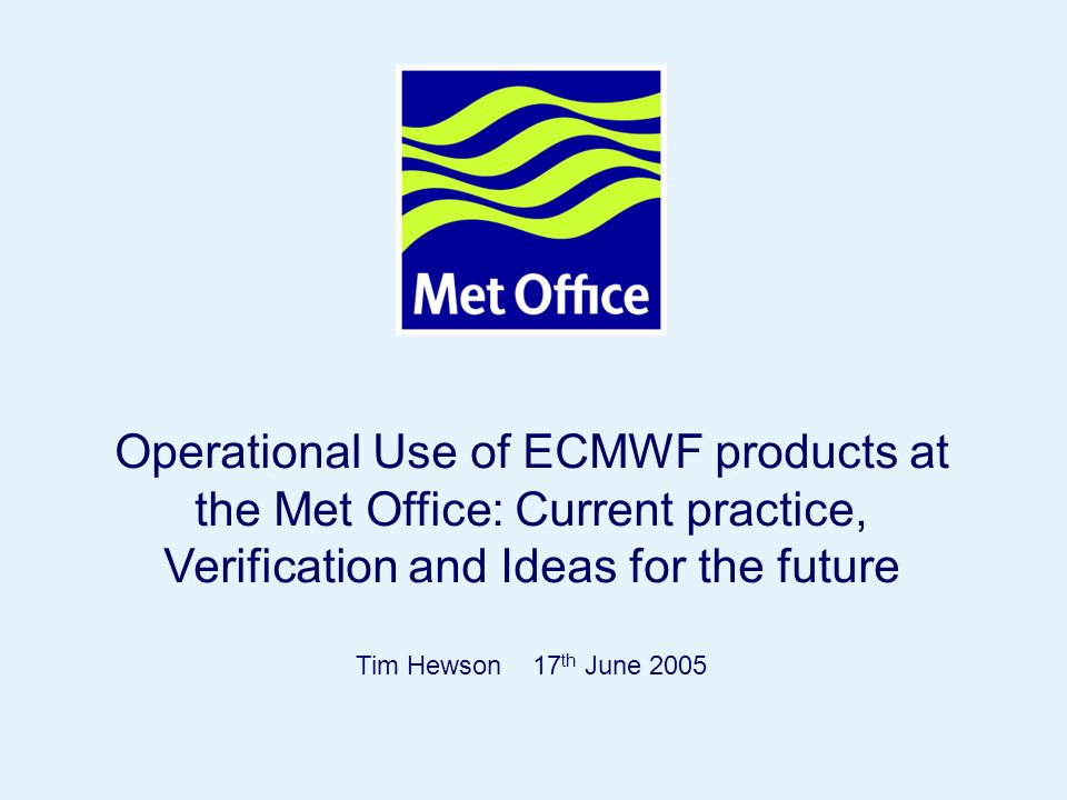 Operational Use of ECMWF products at the Met Office: Current practice, Verification and Ideas for the future