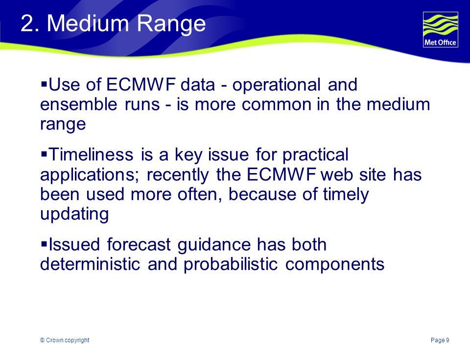 2. Medium Range Use of ECMWF data - operational and ensemble runs - is more common in the medium range.