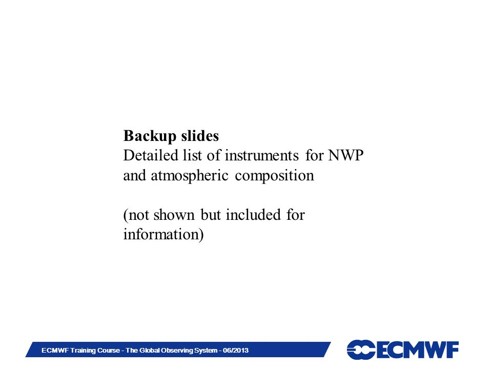Backup slides Detailed list of instruments for NWP and atmospheric composition.