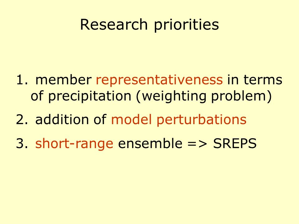 Research priorities member representativeness in terms of precipitation (weighting problem) addition of model perturbations.