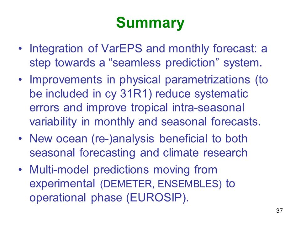 Summary Integration of VarEPS and monthly forecast: a step towards a seamless prediction system.