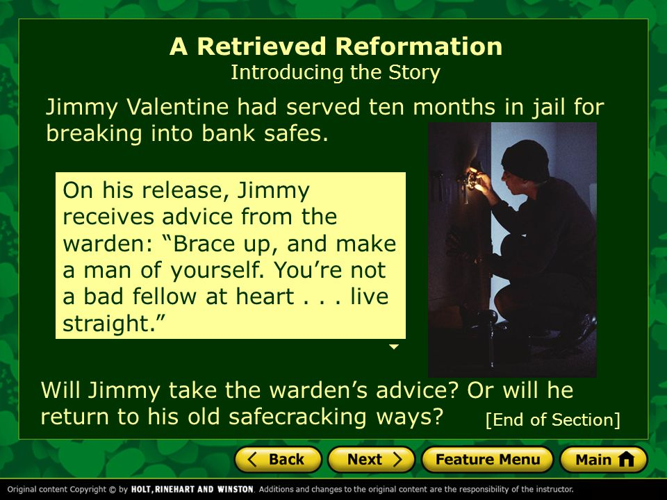 the plot summary of a retrieved reformation a short story by o henry A retrieved reformation, a short story by o henry a guard came to the prison shoe-shop, where jimmy valentine was assiduously stitching uppers, and escorted him to the front office.