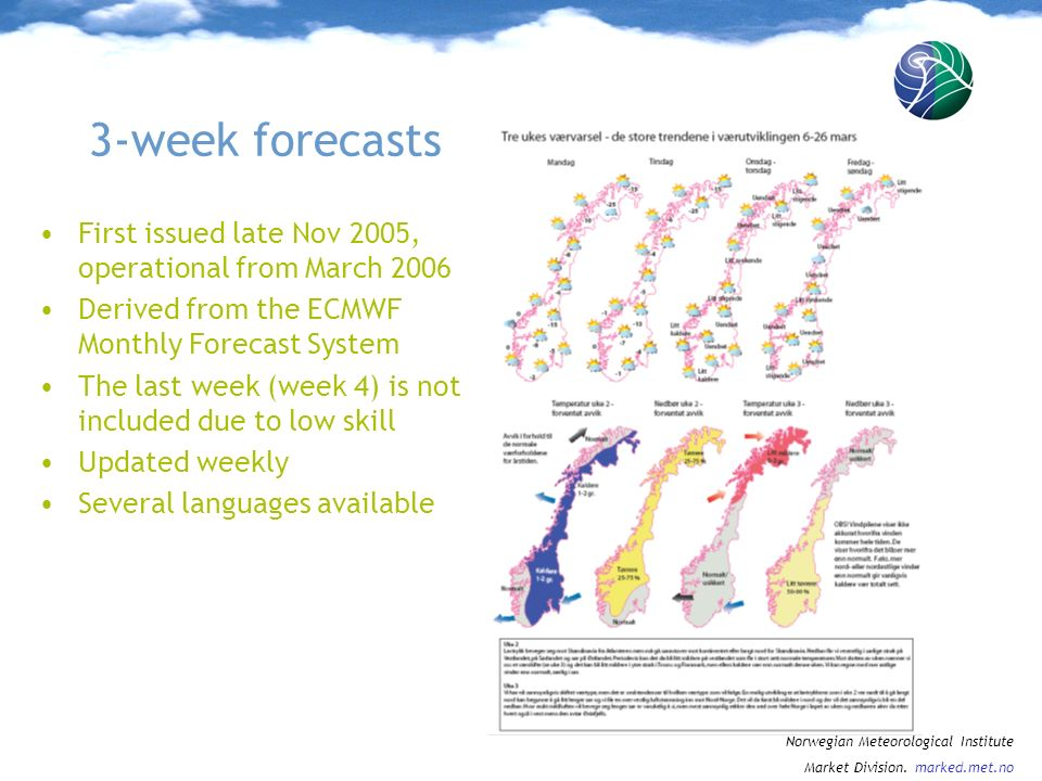 3-week forecasts First issued late Nov 2005, operational from March 2006. Derived from the ECMWF Monthly Forecast System.