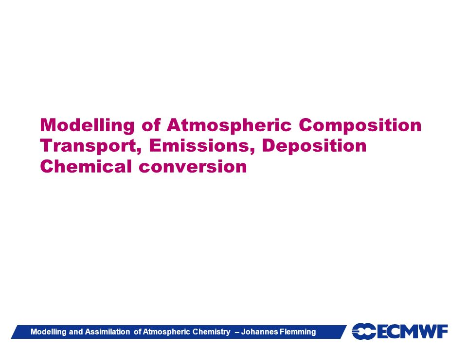 Modelling of Atmospheric Composition Transport, Emissions, Deposition Chemical conversion