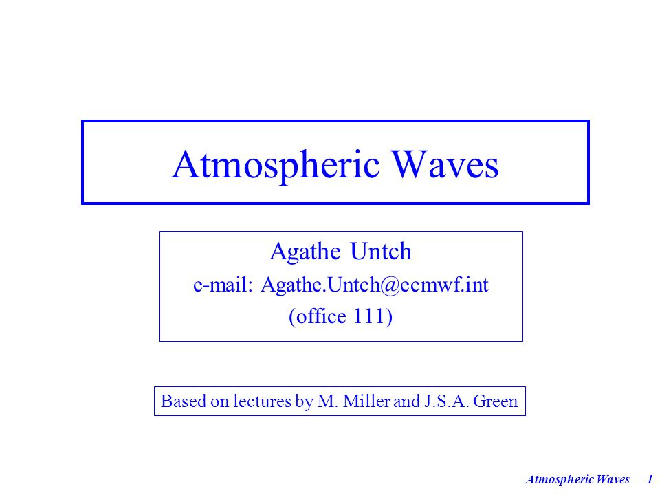 Agathe Untch e-mail: Agathe.Untch@ecmwf.int (office 111)