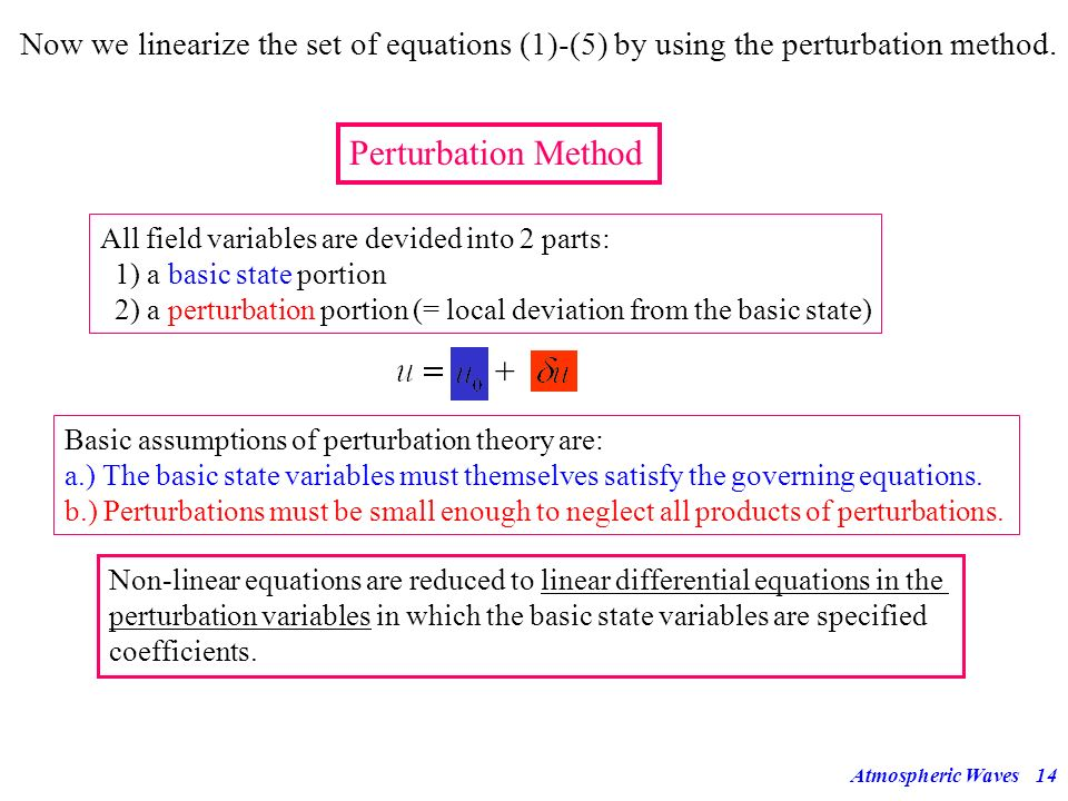 Now we linearize the set of equations (1)-(5) by using the perturbation method.
