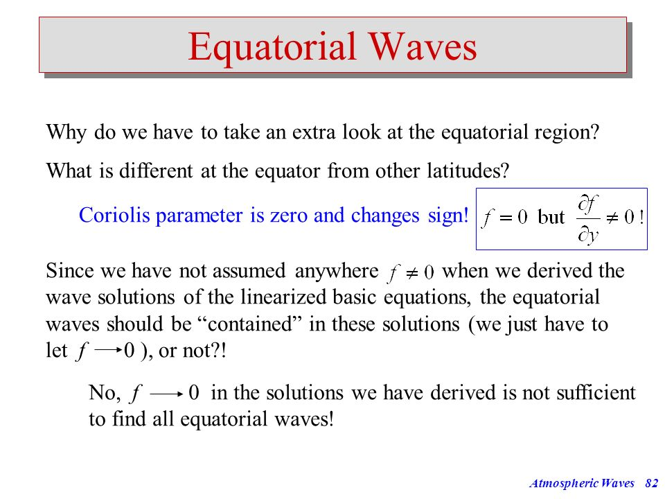 Equatorial Waves Why do we have to take an extra look at the equatorial region What is different at the equator from other latitudes