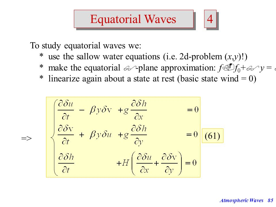 4 Equatorial Waves To study equatorial waves we: