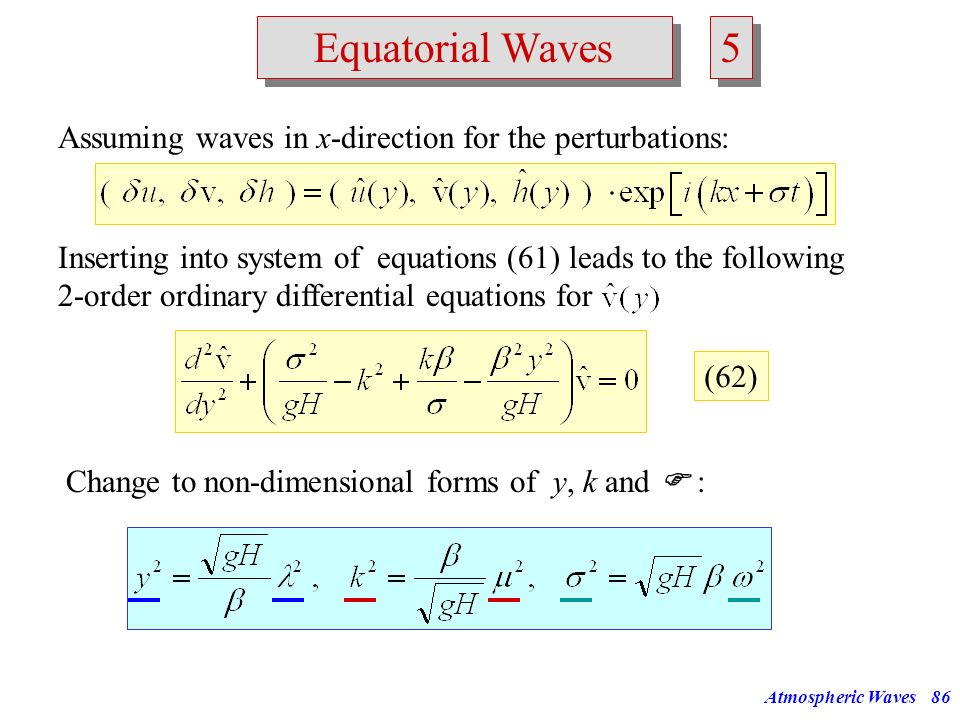 Equatorial Waves 5. Assuming waves in x-direction for the perturbations: Inserting into system of equations (61) leads to the following.