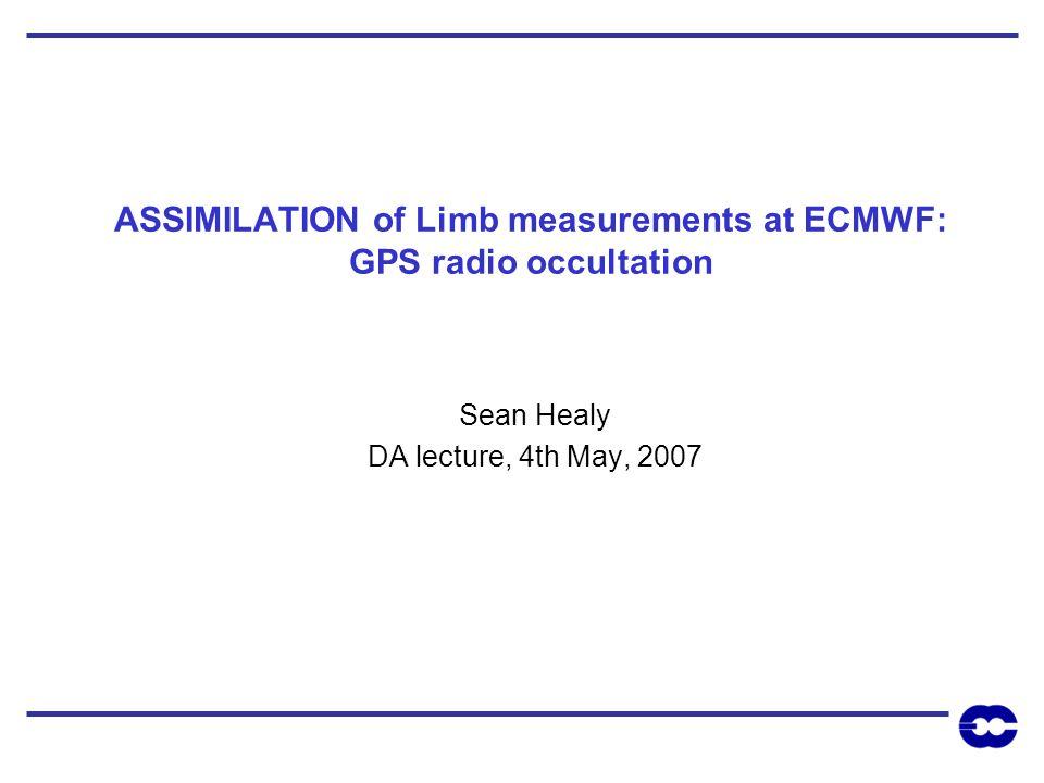 ASSIMILATION of Limb measurements at ECMWF: GPS radio occultation