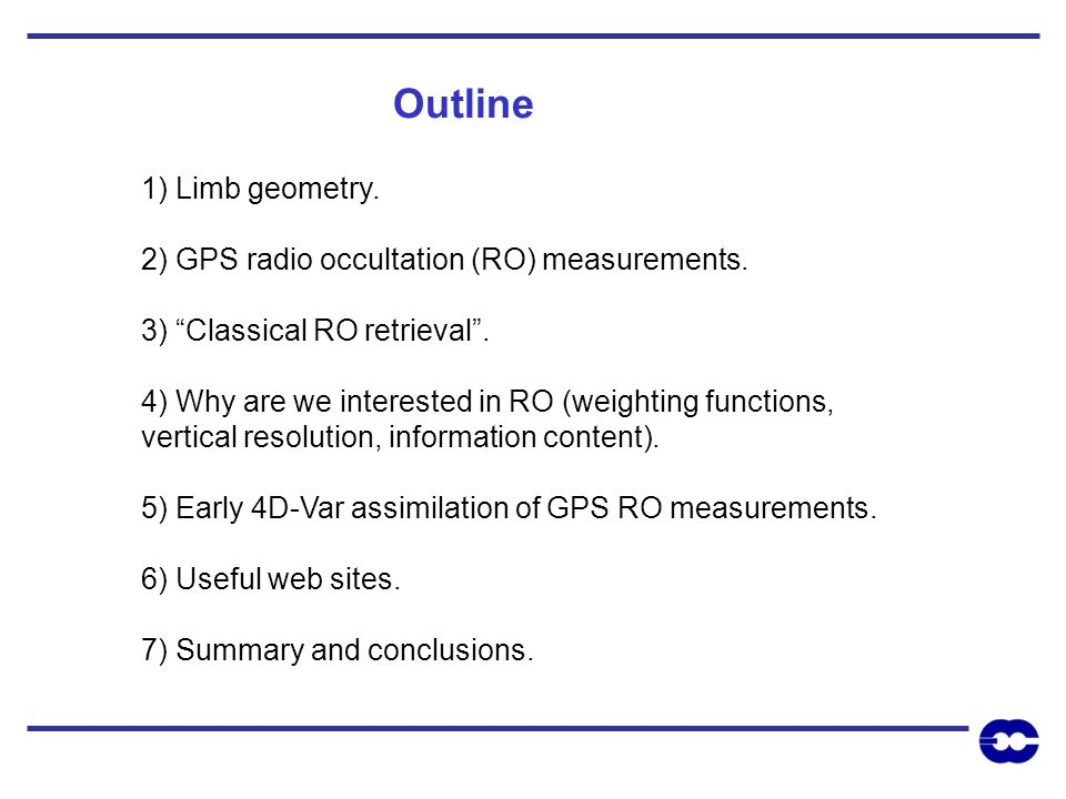 Outline 1) Limb geometry. 2) GPS radio occultation (RO) measurements.