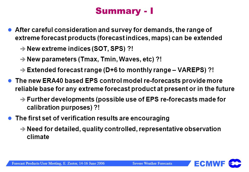 Summary - I After careful consideration and survey for demands, the range of extreme forecast products (forecast indices, maps) can be extended.