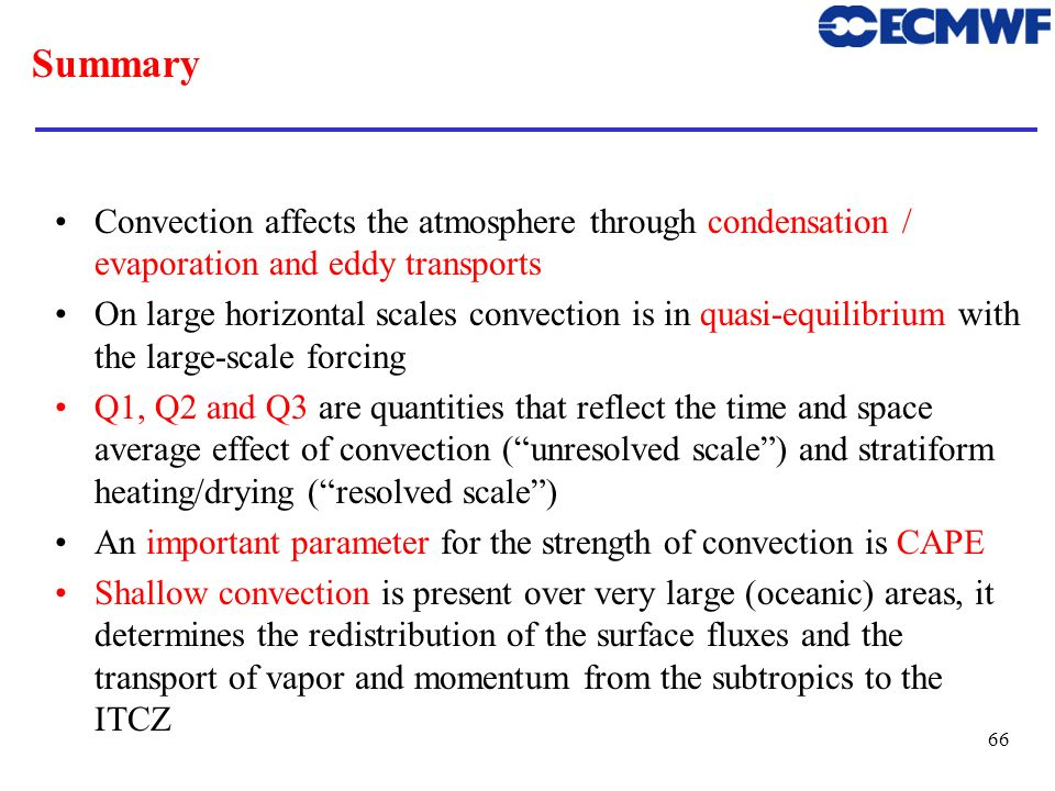 ECMWF Training Course 02 May 2000. Summary. Convection affects the atmosphere through condensation / evaporation and eddy transports.